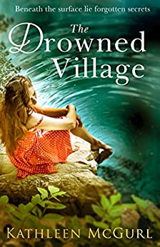 The Drowned Village: A gripping and touching tale of love, loss and family (English Edition) par [Kathleen McGurl]