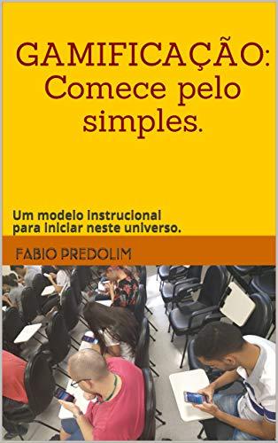 GAMIFICAÇÃO: Comece pelo simples.: Um modelo instrucional para iniciar neste universo. (Portuguese Edition)