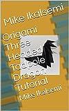 Origami Three Headed Tadpole Dragon Tutorial: Mike Ikalsemi (English Edition)