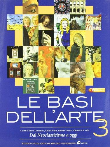 Le basi dell'arte. Per le Scuole superiori. Dal neoclassicismo a oggi (Vol. 3)