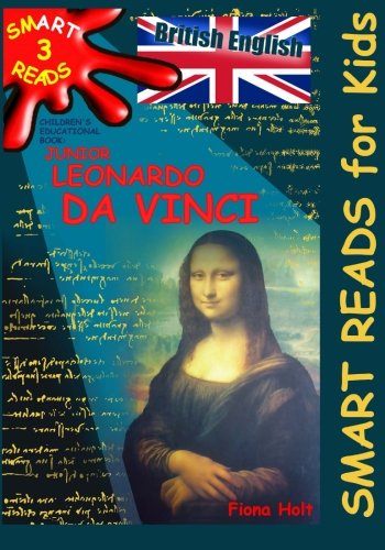 Children\'s Educational Book \'Junior Leonardo da Vinci\': An Introduction to the Art, Science and Inventions of this Great Genius' Age 7 8 9 10 ... English] (\'SMART READS for Kids', Band 3)