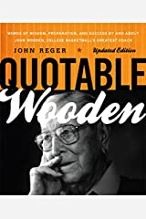 Quotable Wooden: Words of Wisdom, Preparation, and Success By and About John Wooden, College Basketball's Greatest Coach Kindle Edition