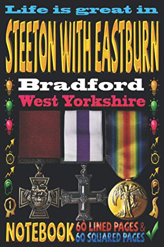 Life is great in Steeton with Eastburn Bradford West Yorkshire: Notebook | 120 pages - 60 Lined pages + 60 Squared pages | White Paper | 9x6 inches ... Journal | Todos | Diary | Composition book |