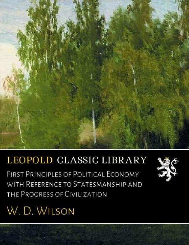 消費する冗談で警戒First Principles of Political Economy with Reference to Statesmanship and the Progress of Civilization
