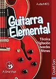 Guitarra Elemental: Guitarra en 9 infalibles lecciones. Incluye audio y tablaturas