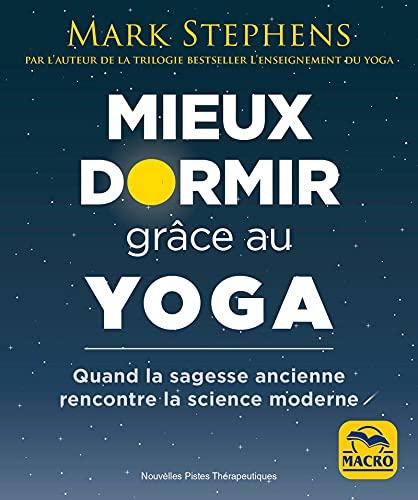 Mieux dormir grâce au yoga: Quand la sagesse ancienne rencontre la science moderne