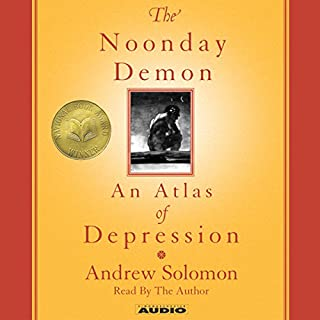 The Noonday Demon     An Atlas of Depression              Written by:                                                                                                                                 Andrew Solomon                               Narrated by:                                                                                                                                 Andrew Solomon                      Length: 6 hrs and 38 mins     8 ratings     Overall 4.0