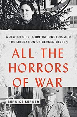 Image of All the Horrors of War: A Jewish Girl, a British Doctor, and the Liberation of Bergen-Belsen