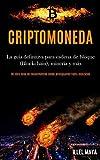 Criptomoneda: La guía definitiva para cadena de bloque (Blockchain), minería y más (Un libro lleno de conocimientos desde principiantes hasta avanzados)