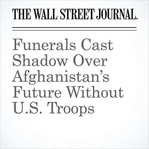 Funerals Cast Shadow Over Afghanistan's Future Without U.S. Troops audiobook cover art