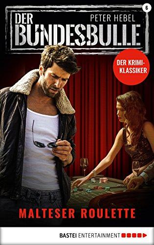 Der Bundesbulle 6 - Krimi-Serie: Malteser Roulette (Die Kult-Serie aus den 90ern) (German Edition)