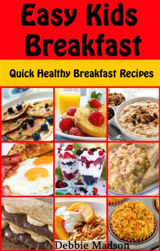 Easy Kids Breakfast Quick Healthy Breakfast Recipes Family Cooking Series Book 8 Kindle Edition By Madson Debbie Cookbooks Food Wine Kindle Ebooks Amazon Com