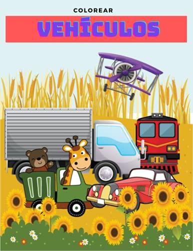 Colorear Vehículos: Cuadernos para colorear niños con excavadora, avión, camion de bomberos y muchos otros dibujos para pinta