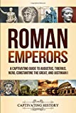 Roman Emperors: A Captivating Guide to Augustus, Tiberius, Nero, Constantine the Great, and Justinian I