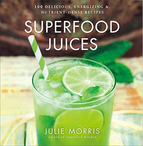 Superfood Juices: 100 Delicious, Energizing & Nutrient-Dense Recipes (Julie Morris's Superfoods) download ebooks PDF Books