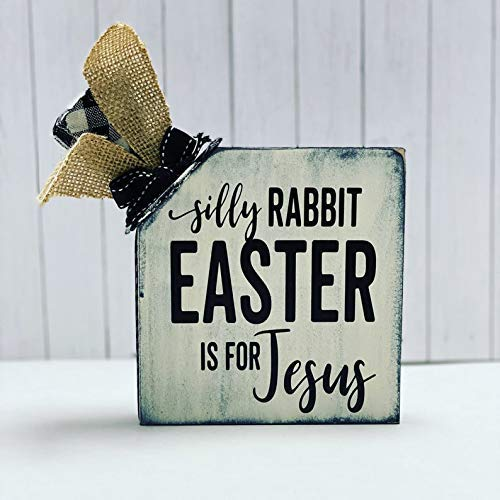 Silly Rabbit Easter is for Jesus - Wooden Block Sign - Spring Decorative - Gift Present for Her Him