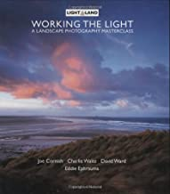 Working the Light: A Photography Masterclass (Light & Land series)