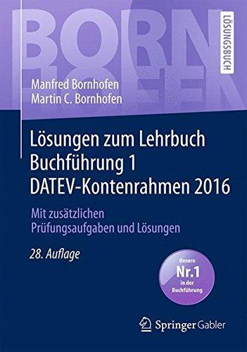 Lösungen zum Lehrbuch Buchführung 1 DATEV-Kontenrahmen 2016: Mit zusätzlichen Prüfungsaufgaben und Lösungen: Mit Zusatzlichen Prufungsaufgaben Und Losungen (Bornhofen Buchführung 1 LÖ)