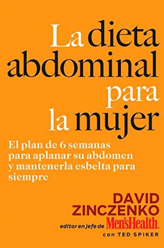 La Dieta Abdominal Para la Mujer: El plan de 6 semanas para aplanar su abdomen y mantenerla esbelta para…