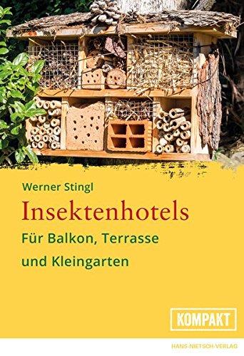 Insektenhotels: Für Balkon, Terrasse und Kleingarten - Gestalten Sie die Außenbereiche insektenfreundlich und lernen Sie Ihre Hotelgäste kennen