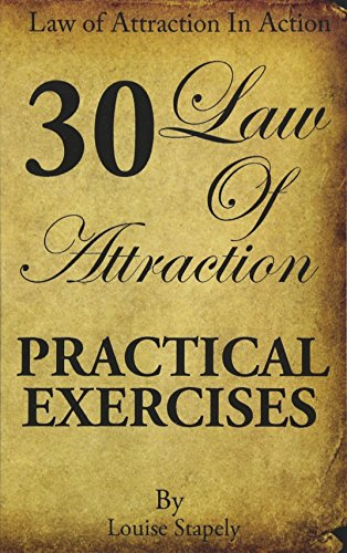 Law of Attraction - 30 Practical Exercises: Volume 1 (Law of Attraction in Action)