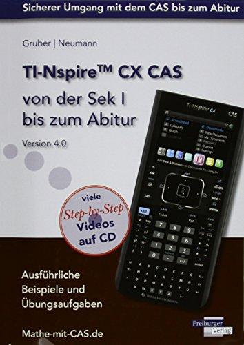 TI-Nspire CX CAS von der Sek I bis zum Abitur Version 4.0 mit CD-ROM