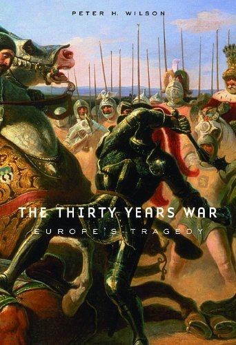The Thirty Years War Europes Tragedy By Peter H Wilson Apr 2012