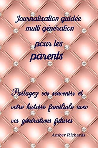 Journalisation guidée multi génération pour les parents: Partagez vos souvenirs et votre histoire familiale avec vos générations futures (French Edition)
