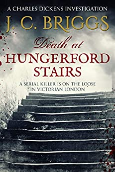Death at Hungerford Stairs: A serial killer is on the loose in Victorian London (Charles Dickens Investigations Book 2) by [J. C. Briggs]