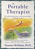 The Portable Therapist: Wise and Inspiring Answers to the Questions People in Therapy Ask the Most...