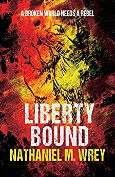 Liberty Bound: A Dystopian Adventure at the End of Civilisation by [Nathaniel M Wrey]