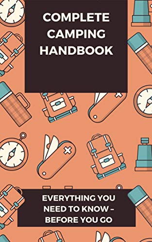Complete Camping Handbook: Everything You Need to Know – Before You Go (English Edition)