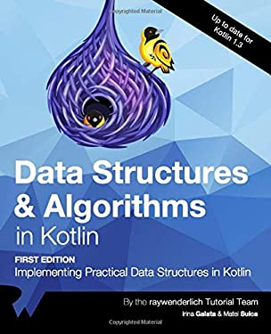 Data Structures & Algorithms in Kotlin (First Edition): Implementing Practical Data Structures in Kotlin