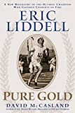 Eric Liddell: Pure Gold: The Olympic Champion Who Inspired Chariots of Fire