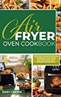 Air Fryer Oven Cookbook: The Complete Air Fryer Oven Cookbook to Fry, Bake, and Roast with Your Innovative Appliance. Delicious and Healthy Recipes