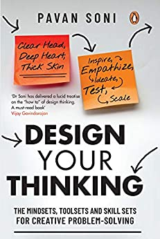 Design Your Thinking: The Mindsets, Toolsets and Skill Sets for Creative Problem-solving by [Pavan Soni]