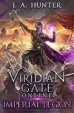 Viridian Gate Online: Imperial Legion: A litRPG Adventure: Volume 4