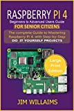 RASPBERRY PI 4 BEGINNERS TO ADVANCED USERS GUIDE FOR SENIOR CITIZENS: The Complete Guide to Mastering Raspberry Pi 4, with Step-by-Step DO IT YOURSELF PROJECTS (English Edition)