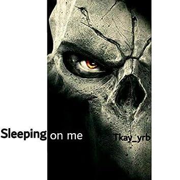 Sleeping on me
