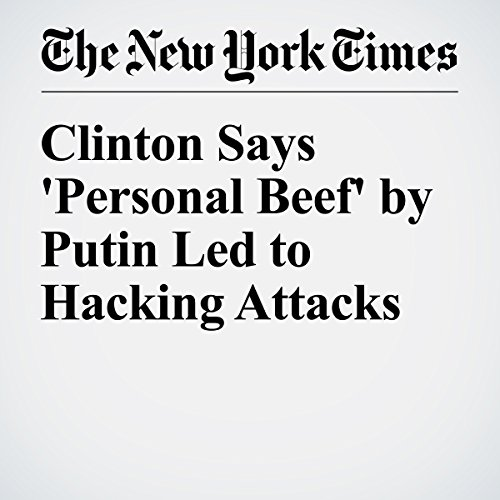 Clinton Says 'Personal Beef' by Putin Led to Hacking Attacks audiobook cover art