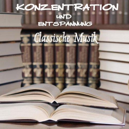 Konzentration und Entspannung Klassische Music und Entspannungsmusik für Exam Study Aufmerksamkeit, Entspannung, Meditation, Steigerung der Aufmerksamkeit Lernen für die Prüfung