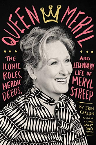 Queen Meryl: The Iconic Roles, Heroic Deeds, and Legendary Life of Meryl -