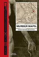 Murder Maps: Crime Scenes Revisited: Phrenology to Fingerprint, 1811-1911