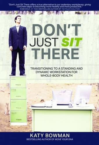 Bowman, K: Don't Just Sit There: Transitioning to a Standing and Dynamic Workstation for Whole-Body Health