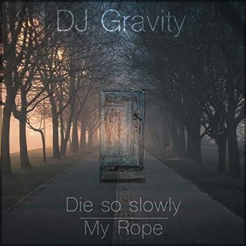 Die So Slowly / My Rope