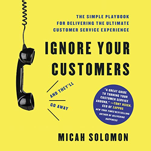 Ignore Your Customers (And They'll Go Away) Audiobook By Micah Solomon cover art
