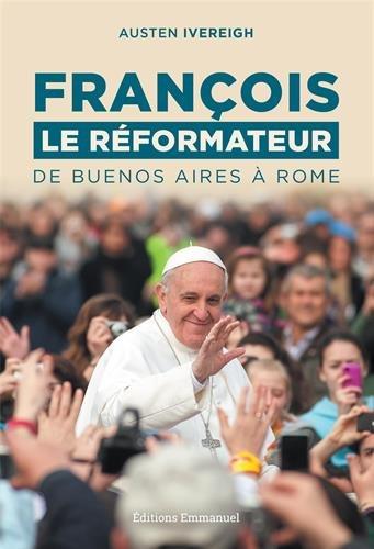 François le réformateur - De Buenos Aires à Rome