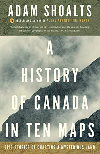 Compare Textbook Prices for A History of Canada in Ten Maps: Epic Stories of Charting a Mysterious Land  ISBN 9780143193982 by Shoalts, Adam