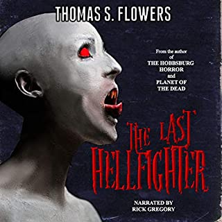 The Last Hellfighter                   Written by:                                                                                                                                 Thomas S. Flowers                               Narrated by:                                                                                                                                 Rick Gregory                      Length: 8 hrs and 19 mins     Not rated yet     Overall 0.0