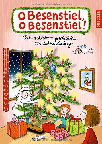O Besenstiel, o Besenstiel!: Weihnachtsbaumgeschichten von Sabine Ludwig